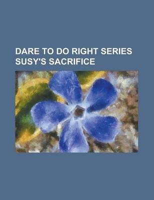 Dare to Do Right Series Susy's Sacrifice