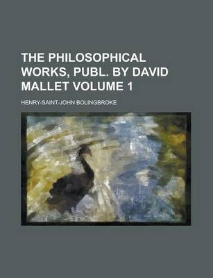 The Philosophical Works, Publ. by David Mallet Volume 1