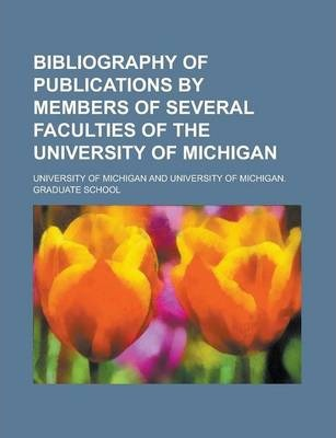Bibliography of Publications by Members of Several Faculties of the University of Michigan
