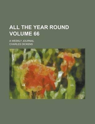 All the Year Round; A Weekly Journal Volume 66