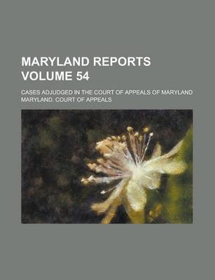 Maryland Reports; Cases Adjudged in the Court of Appeals of Maryland Volume 54