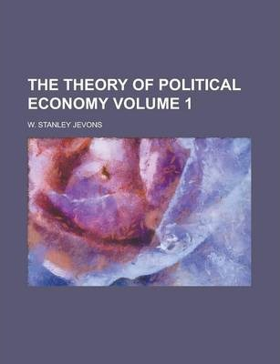The Theory of Political Economy Volume 1