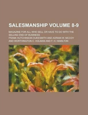 Salesmanship; Magazine for All Who Sell or Have to Do with the Selling End of Business Volume 8-9