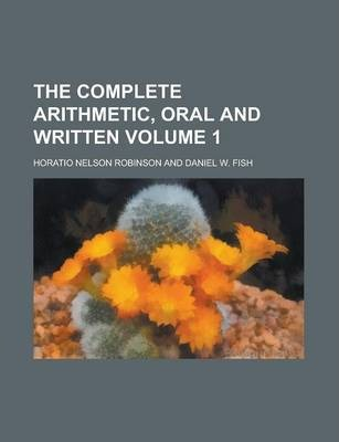 The Complete Arithmetic, Oral and Written Volume 1