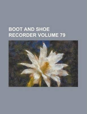 Boot and Shoe Recorder Volume 79
