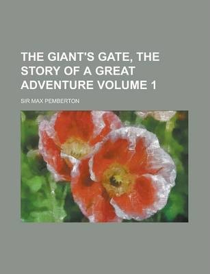 The Giant's Gate, the Story of a Great Adventure Volume 1