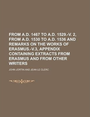 From A.D. 1467 to A.D. 1529.-V. 2, from A.D. 1530 to A.D. 1536 and Remarks on the Works of Erasmus.-V.3, Appendix Containing Extracts from Erasmus and from Other Writers