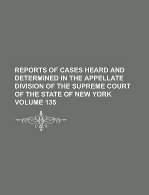 Reports of Cases Heard and Determined in the Appellate Division of the Supreme Court of the State of New York Volume 135