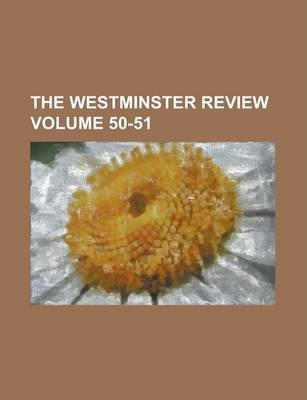 The Westminster Review Volume 50-51
