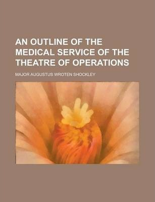 An Outline of the Medical Service of the Theatre of Operations