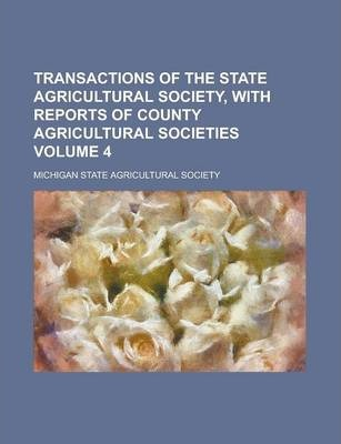 Transactions of the State Agricultural Society, with Reports of County Agricultural Societies Volume 4