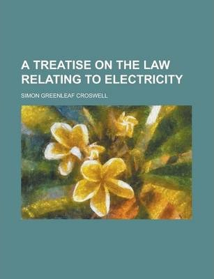 A Treatise on the Law Relating to Electricity