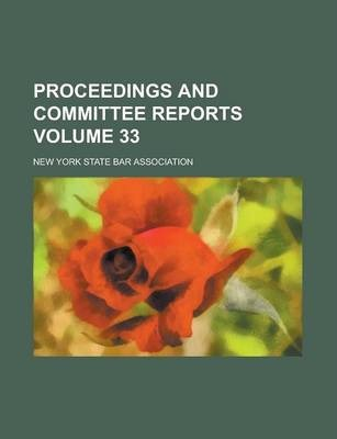 Proceedings and Committee Reports Volume 33