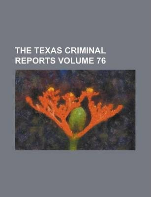The Texas Criminal Reports Volume 76