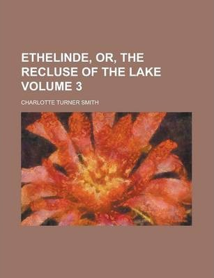 Ethelinde, Or, the Recluse of the Lake Volume 3