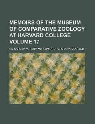 Memoirs of the Museum of Comparative Zool Ogy at Harvard College Volume 17