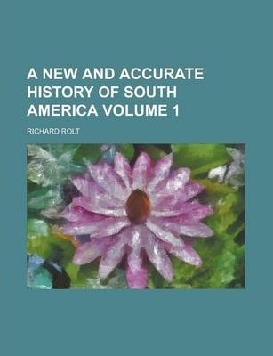 A New and Accurate History of South America Volume 1