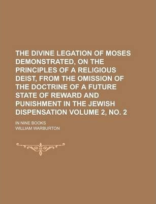 The Divine Legation of Moses Demonstrated, on the Principles of a Religious Deist, from the Omission of the Doctrine of a Future State of Reward and Punishment in the Jewish Dispensation; In Nine Books Volume 2, No. 2