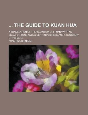 The Guide to Kuan Hua; A Translation of the Kuan Hua Chih Nan with an Essay on Tone and Accent in Pekinese and a Glossary of Phrases