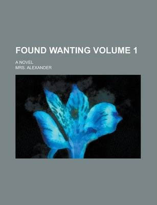 Found Wanting; A Novel Volume 1