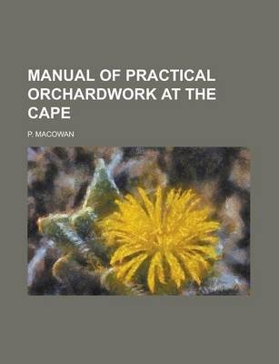 Manual of Practical Orchardwork at the Cape