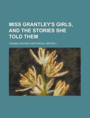 Miss Grantley's Girls, and the Stories She Told Them