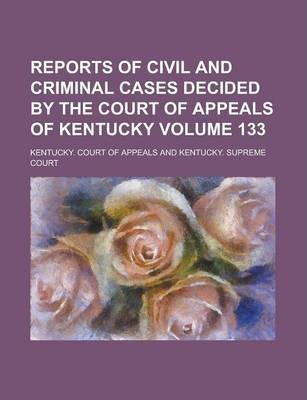 Reports of Civil and Criminal Cases Decided by the Court of Appeals of Kentucky Volume 133