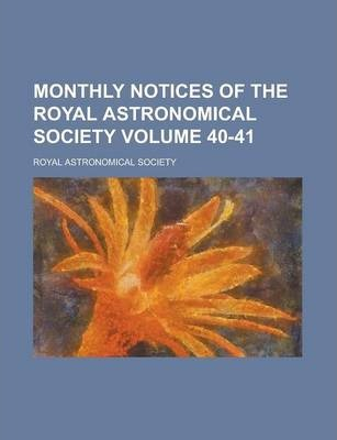Monthly Notices of the Royal Astronomical Society Volume 40-41