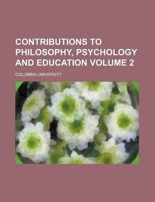 Contributions to Philosophy, Psychology and Education Volume 2