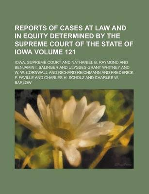 Reports of Cases at Law and in Equity Determined by the Supreme Court of the State of Iowa Volume 121