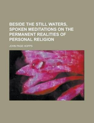 Beside the Still Waters, Spoken Meditations on the Permanent Realities of Personal Religion