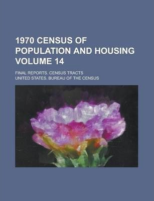 1970 Census of Population and Housing; Final Reports. Census Tracts Volume 14