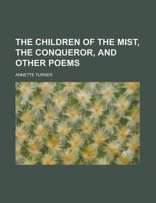The Children of the Mist, the Conqueror, and Other Poems