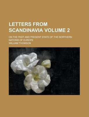 Letters from Scandinavia; On the Past and Present State of the Northern Nations of Europe Volume 2