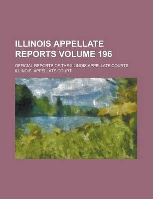 Illinois Appellate Reports; Official Reports of the Illinois Appellate Courts Volume 196