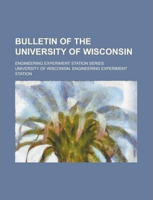 Bulletin of the University of Wisconsin; Engineering Experiment Station Series Volume 1