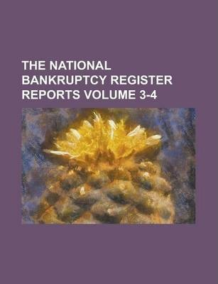 The National Bankruptcy Register Reports Volume 3-4