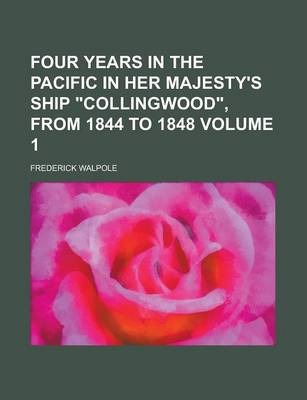 Four Years in the Pacific in Her Majesty's Ship Collingwood, from 1844 to 1848 Volume 1
