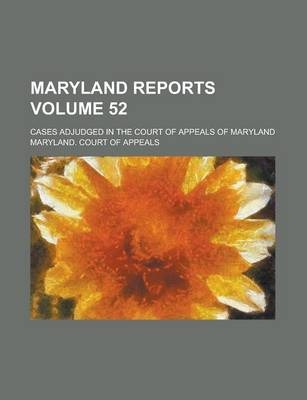 Maryland Reports; Cases Adjudged in the Court of Appeals of Maryland Volume 52