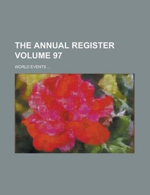 The Annual Register; World Events ... Volume 97