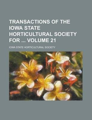 Transactions of the Iowa State Horticultural Society for Volume 21