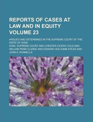 Reports of Cases at Law and in Equity; Argued and Determined in the Supreme Court of the State of Iowa Volume 23