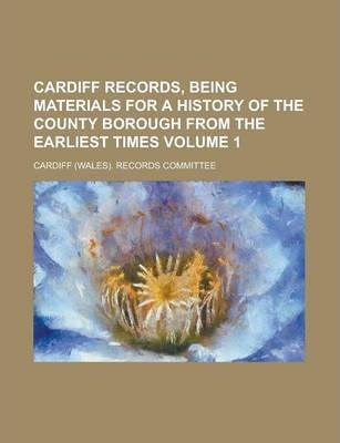 Cardiff Records, Being Materials for a History of the County Borough from the Earliest Times Volume 1