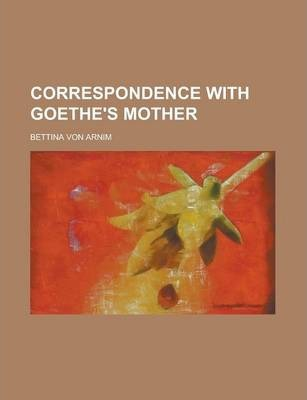 Correspondence with Goethe's Mother