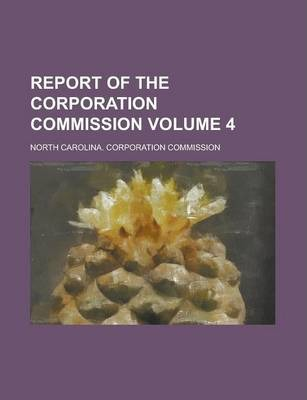 Report of the Corporation Commission Volume 4