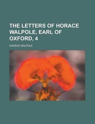 The Letters of Horace Walpole, Earl of Oxford, 4