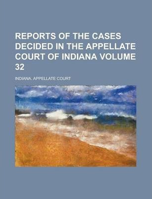 Reports of the Cases Decided in the Appellate Court of Indiana Volume 32