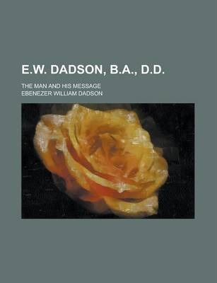 E.W. Dadson, B.A., D.D; The Man and His Message