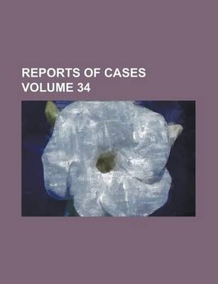 Reports of Cases Volume 34