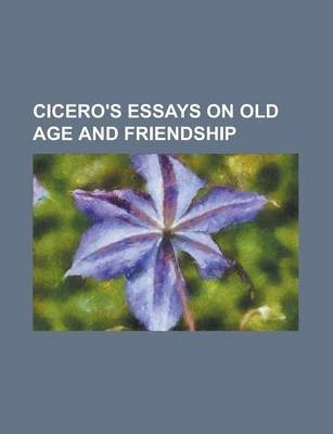 Cicero's Essays on Old Age and Friendship